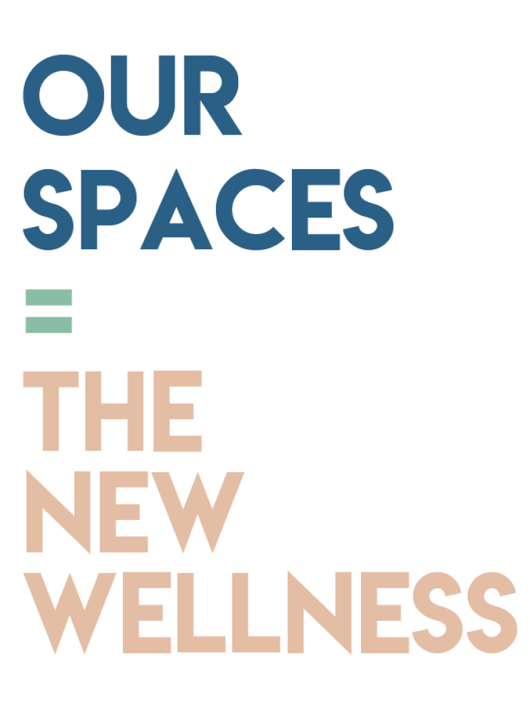 OUR SPACES = THE NEW WELLNESS